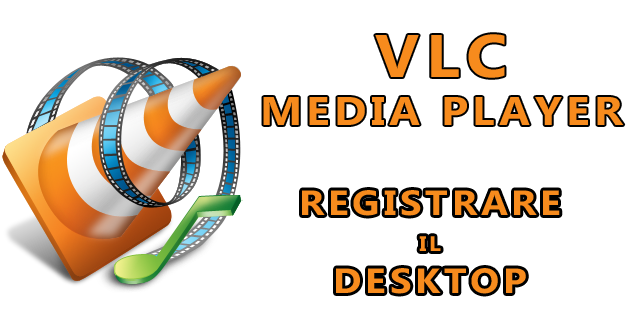 Come registrare lo schermo - Usiamo VLC Media Player!